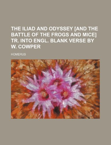The Iliad and Odyssey [And the Battle of the Frogs and Mice] Tr. Into Engl. Blank Verse by W. Cowper (1150165537) by Homerus
