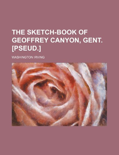The sketch-book of Geoffrey Canyon, gent. [pseud.] (9781150174803) by Irving, Washington