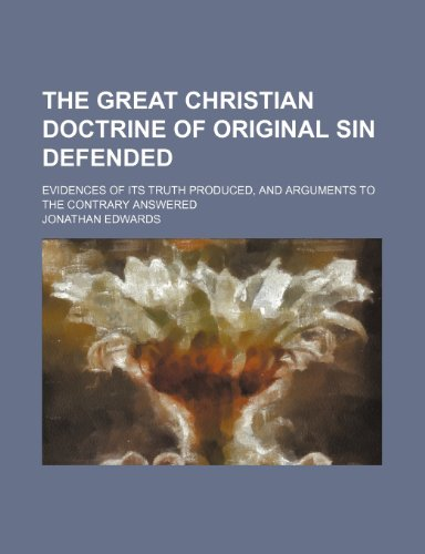 9781150183072: The Great Christian Doctrine of Original Sin Defended; Evidences of Its Truth Produced, and Arguments to the Contrary Answered