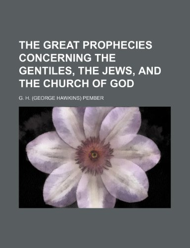The Great Prophecies Concerning the Gentiles, the Jews, and the Church of God (1150183152) by Pember, G. H.