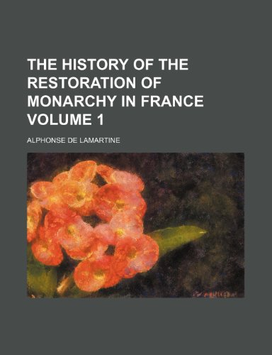 9781150184307: The history of the restoration of monarchy in France Volume 1