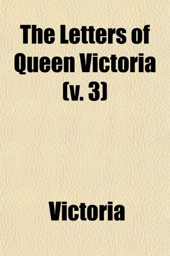 9781150185359: The Letters of Queen Victoria (v. 3)
