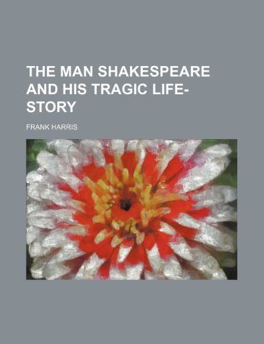 9781150187414: The man Shakespeare and his tragic life-story