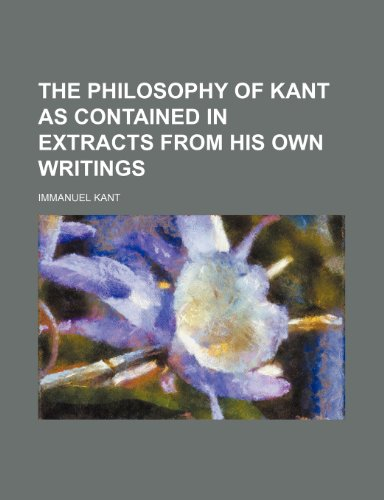 The philosophy of Kant as contained in extracts from his own writings (9781150189388) by Kant, Immanuel