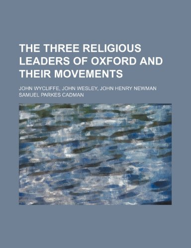 9781150193101: The Three Religious Leaders of Oxford and Their Movements; John Wycliffe, John Wesley, John Henry Newman