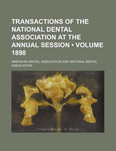 Transactions of the National Dental Association at the Annual Session (Volume 1898) (9781150194931) by American Dental Association