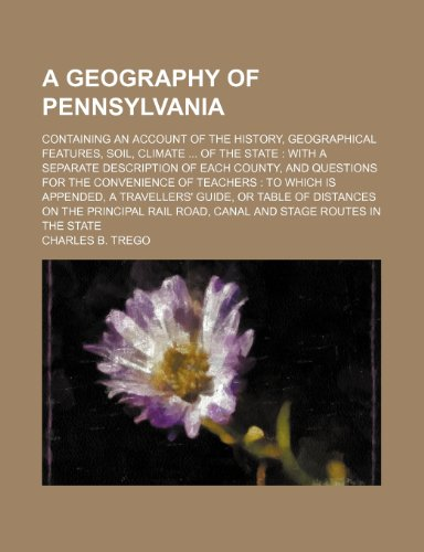 9781150199400: A geography of Pennsylvania; containing an account of the history, geographical features, soil, climate  of the state  with a separate description of ... to which is appended, a travellers' guide, or