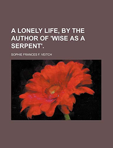 9781150201806: A Lonely Life, by the Author of 'wise as a Serpent'.