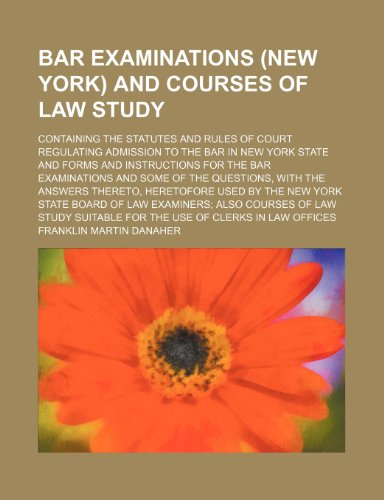 9781150208256: Bar Examinations (New York) and Courses of Law Study; Containing the Statutes and Rules of Court Regulating Admission to the Bar in New York State and ... the Questions, With the Answers Thereto, Her