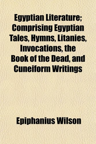 9781150212635: Egyptian Literature; Comprising Egyptian Tales, Hymns, Litanies, Invocations, the Book of the Dead, and Cuneiform Writings