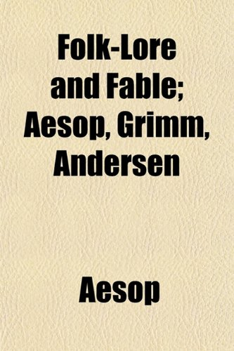 Folk-Lore and Fable (Volume 17); Aesop, Grimm, Andersen (9781150215698) by Aesop