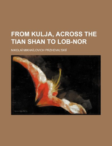 9781150217272: From Kulja, across the Tian Shan to Lob-Nor