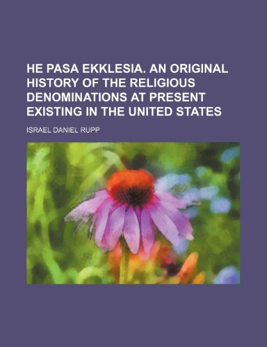 9781150219696: He Pasa Ekklesia. an Original History of the Religious Denominations at Present Existing in the United States