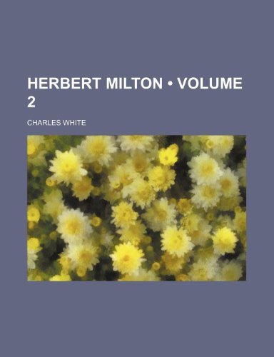 Herbert Milton (Volume 2) (1150220708) by White, Charles