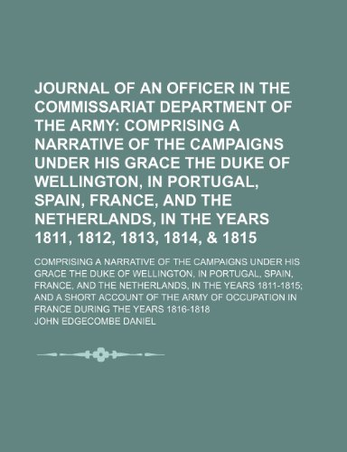 9781150223518: Journal of an Officer in the Commissariat Department of the Army; Comprising a Narrative of the Campaigns Under His Grace the Duke of Wellington, in ... 1812, 1813, 1814, & 1815. Comprising a Na