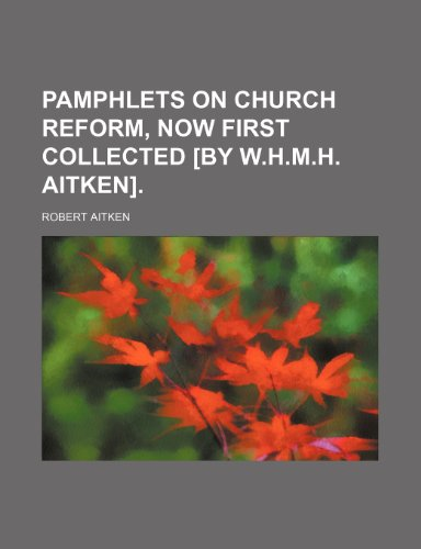 Pamphlets on Church reform, now first collected [by W.H.M.H. Aitken]. (1150228008) by Aitken, Robert