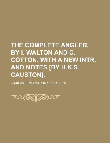 9781150233982: The Complete Angler, by I. Walton and C. Cotton. With a New Intr. and Notes [By H.k.s. Causton].