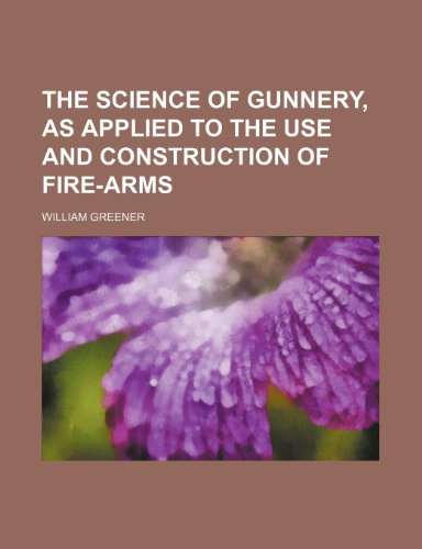 9781150235115: The science of gunnery, as applied to the use and construction of fire-arms