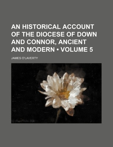 9781150236150: An Historical Account of the Diocese of Down and Connor, Ancient and Modern (Volume 5)