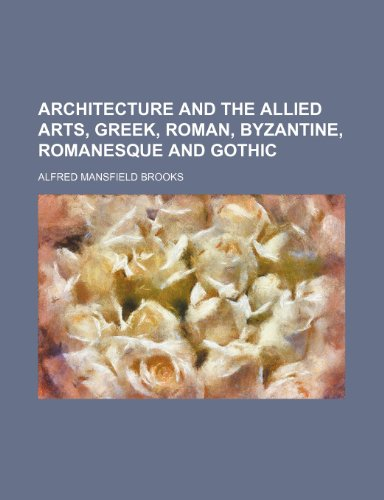 9781150236877: Architecture and the Allied Arts, Greek, Roman, Byzantine, Romanesque and Gothic