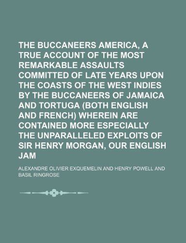 9781150246586: The Buccaneers of America, a True Account of the Most Remarkable Assaults Committed of Late Years Upon the Coasts of the West Indies by the Buccaneers ... Wherein Are Contained More Especially The