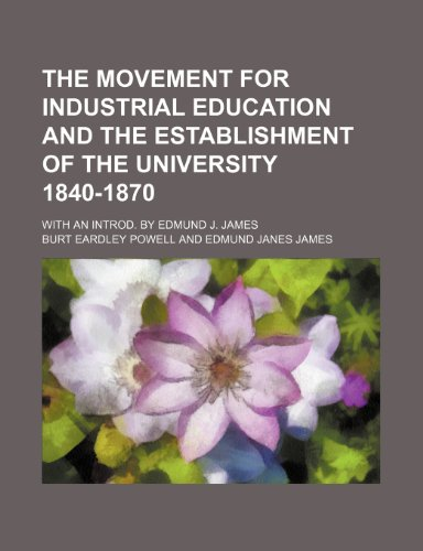 9781150248306: The movement for industrial education and the establishment of the University 1840-1870; With an introd. by Edmund J. James