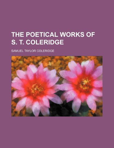 The Poetical Works of S. T. Coleridge (Volume 1) (1150249366) by Coleridge, Samuel Taylor