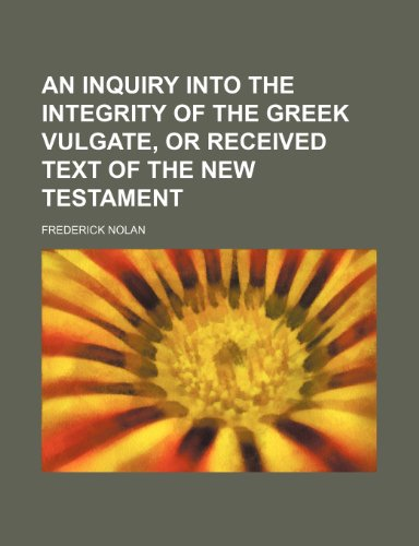 9781150256318: An inquiry into the integrity of the Greek vulgate, or received text of the New Testament