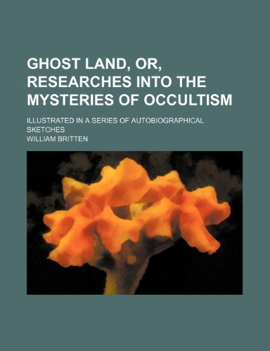 9781150259708: Ghost land, or, Researches into the mysteries of occultism; illustrated in a series of autobiographical sketches
