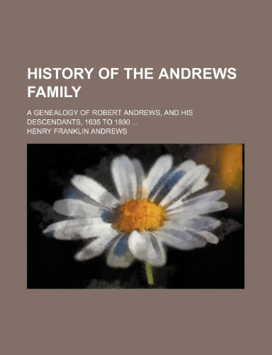 9781150262104: History of the Andrews Family; A Genealogy of Robert Andrews, and His Descendants, 1635 to 1890