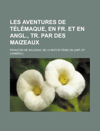 Les Aventures de Telemaque, En Fr. Et En Angl., Tr. Par Des Maizeaux: Francois de Salignac de ...