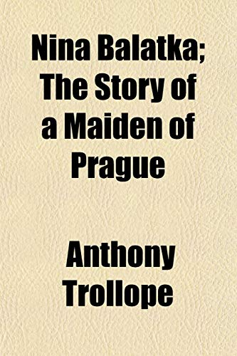 Nina Balatka; The Story of a Maiden of Prague (1150276398) by Anthony Trollope
