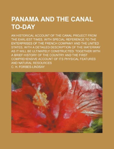 Panama and the canal to-day; an historical account of the canal project from the earliest times, with special reference to the enterprises of the ... of the waterway as it will be ultimately co (115027848X) by Forbes-Lindsay, C. H.
