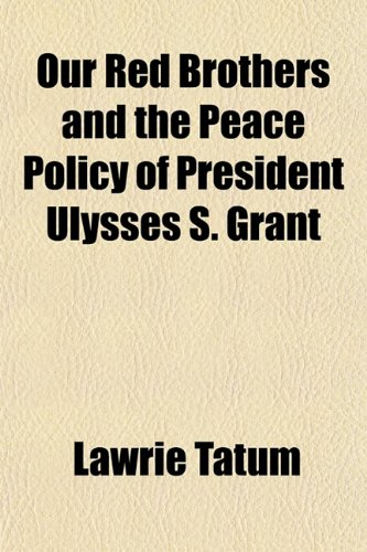 9781150278891: Our Red Brothers and the Peace Policy of President Ulysses S. Grant