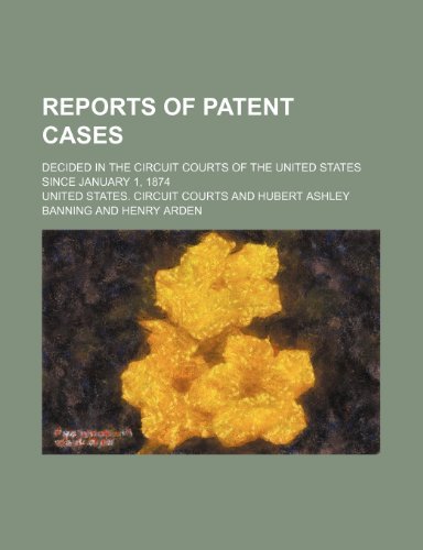 9781150284267: Reports of Patent Cases (Volume 1); Decided in the Circuit Courts of the United States Since January 1, 1874