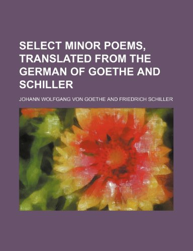 Select Minor Poems, Translated From the German of Goethe and Schiller (1150286806) by Johann Wolfgang Von Goethe