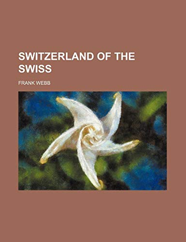 Switzerland of the Swiss (115029082X) by Frank Webb