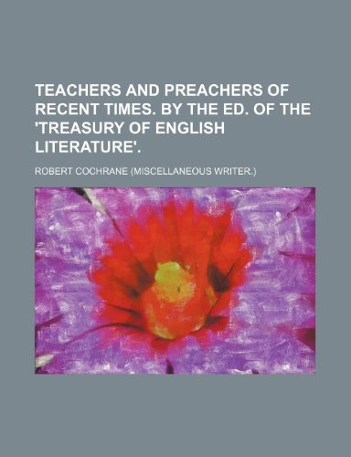 9781150290916: Teachers and Preachers of Recent Times. by the Ed. of the 'treasury of English Literature'.