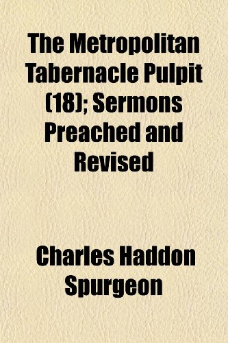 The Metropolitan Tabernacle Pulpit (Volume 18); Sermons Preached and Revised (1150299851) by Charles Haddon Spurgeon