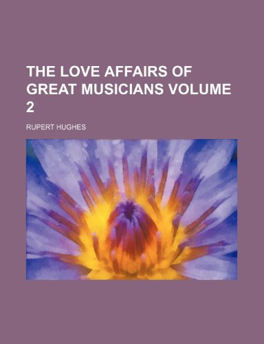 The love affairs of great musicians Volume 2 (9781150314407) by Rupert Hughes