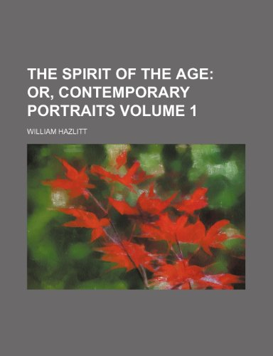 9781150317668: The spirit of the age;  or, Contemporary portraits Volume 1