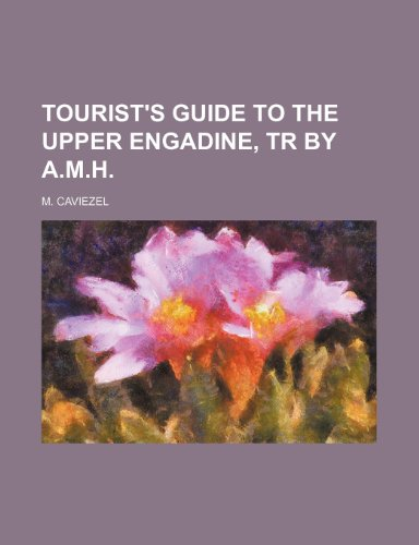 9781150320279: Tourist's Guide to the Upper Engadine, Tr by A.m.h.