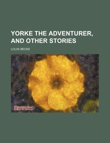 Yorke the adventurer, and other stories (1150324910) by Louis Becke