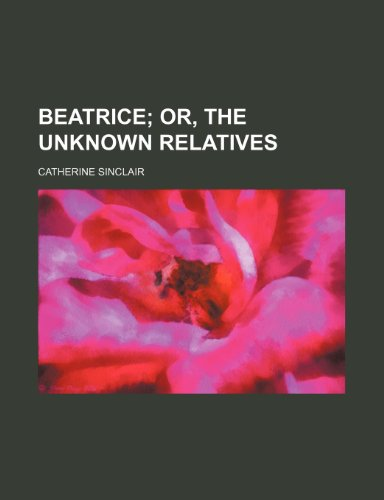 9781150335648: Beatrice; Or, the Unknown Relatives