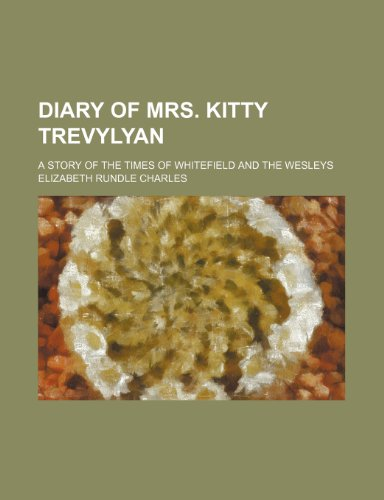 9781150341533: Diary of Mrs. Kitty Trevylyan; A Story of the Times of Whitefield and the Wesleys