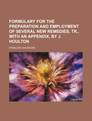 9781150346125: Formulary for the Preparation and Employment of Several New Remedies, Tr., with an Appendix, by J. Houlton