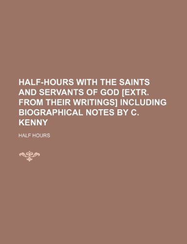 9781150348594: Half-Hours With the Saints and Servants of God [Extr. From Their Writings] Including Biographical Notes by C. Kenny