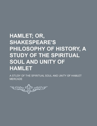 9781150348617: Hamlet; Or, Shakespeare's Philosophy of History, a Study of the Spiritual Soul and Unity of Hamlet. a Study of the Spiritual Soul and Unity of Hamlet