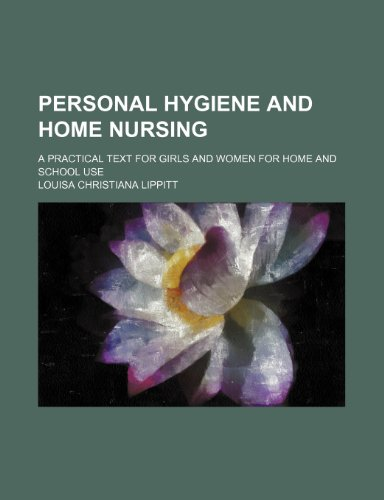 9781150368462: Personal hygiene and home nursing; a practical text for girls and women for home and school use