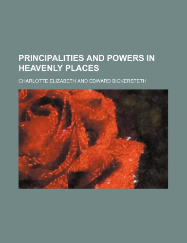 Principalities and Powers in Heavenly Places (9781150370366) by Charlotte Elizabeth